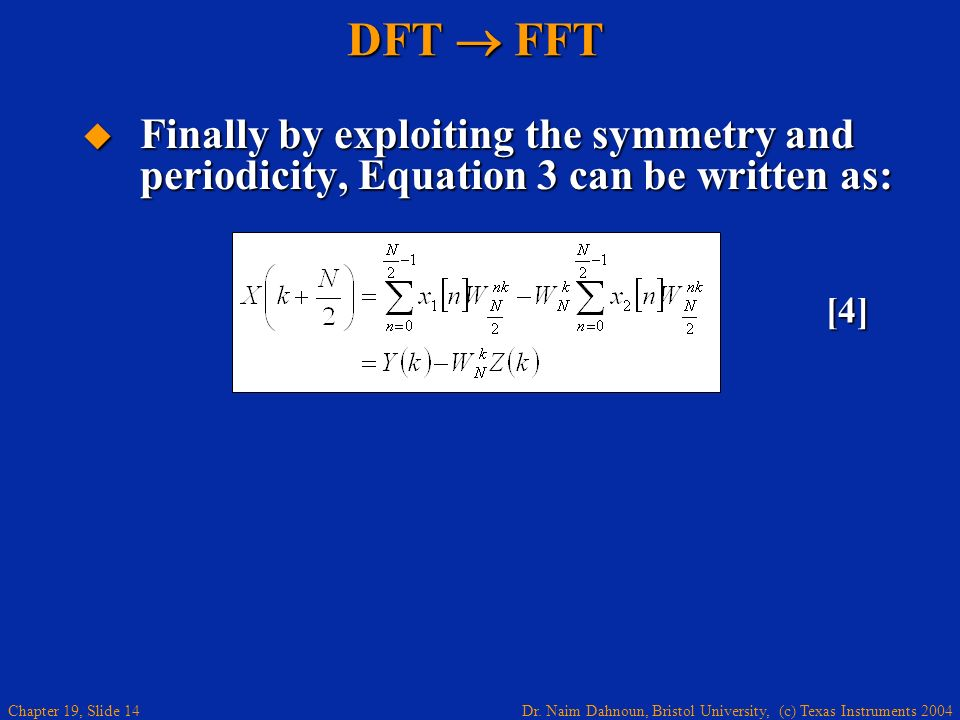 DFT  FFT Finally by exploiting the symmetry and periodicity, Equation 3 can be written as: [4]